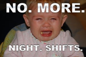 NO MORE NIGHT SHIFTS